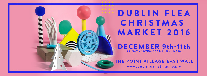 Dublin Flea Christmas Market :: Fri 9th - Sun 11th December 2016