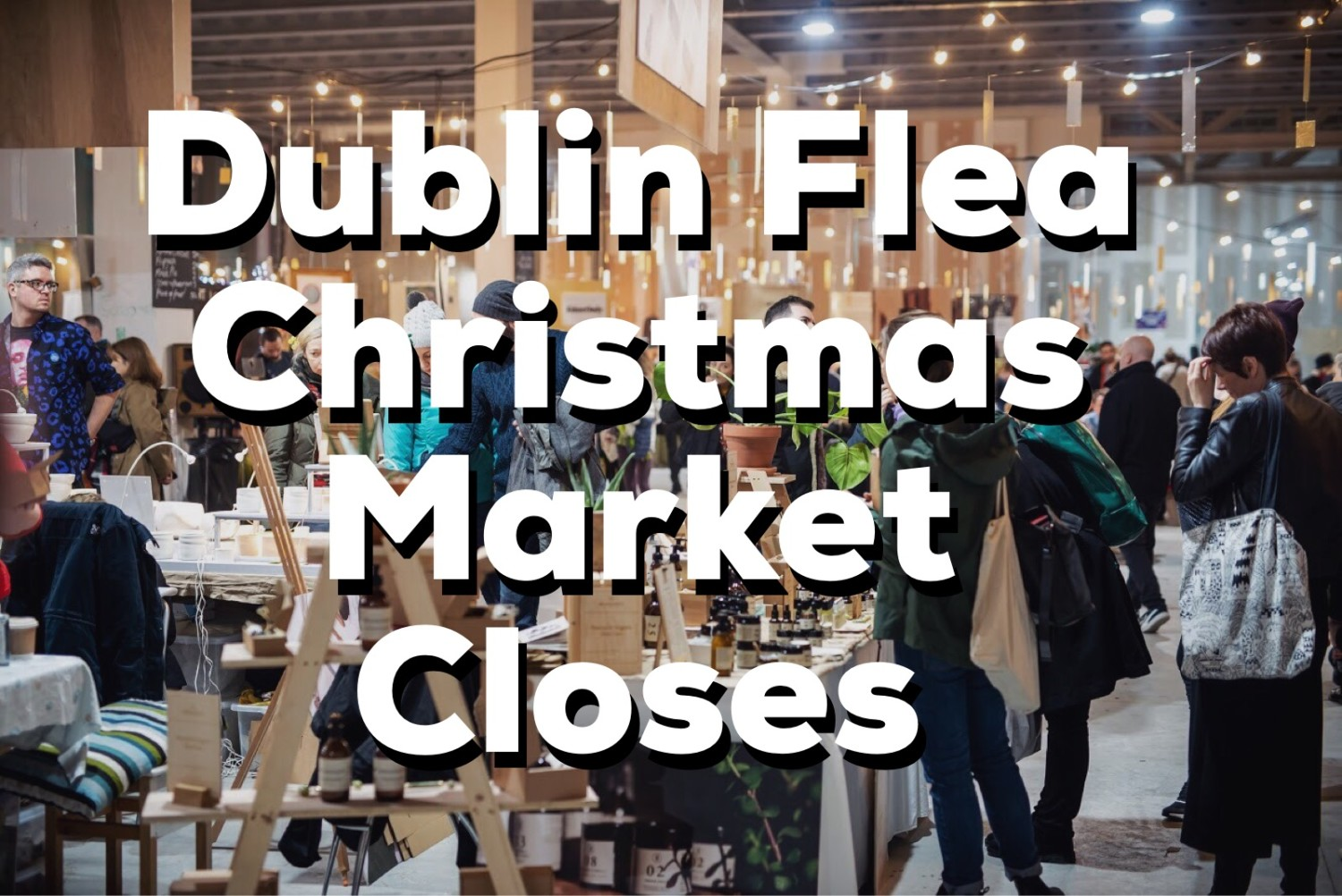 2018 Market - 73k Footfall, 300 Irish Stalls, €3.5 Million Spend